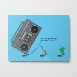 dunno 'bout you other ants, but I came to party! Metal Print