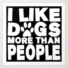 I Like Dogs More Than People  |  Dog Lover Art Print
