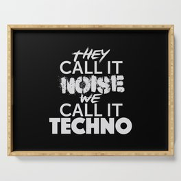 They call it Noise We call it Techno Serving Tray