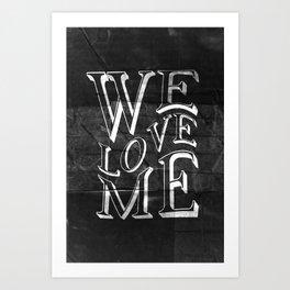 WE LOVE ME Art Print