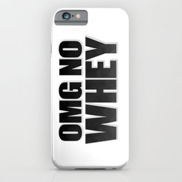 OMG No Whey iPhone Case