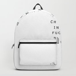 'Sometimes You Just Gotta Chuck it In the Fuck It Bucket' Typography :: Black&White :: Backpack