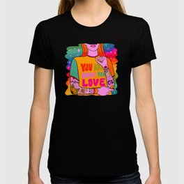 You Are What You Love T-shirt