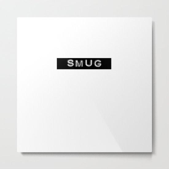 Smug Metal Print