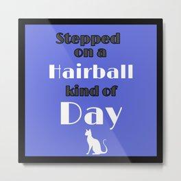 Hairball Kind Of Day Bad Day Kitty Revenge Metal Print