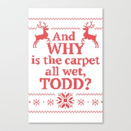 Christmas Vacation - And why is the carpet all wet, Todd? Canvas Print