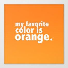 My Favorite Color is ORANGE Canvas Print
