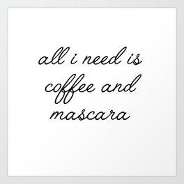 all I need is coffee and mascara Art Print