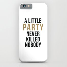 A little party never killed nobody - modern glam iPhone Case