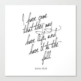I have come that they may have life - John 10:10 - Bible Verse Art Print Canvas Print