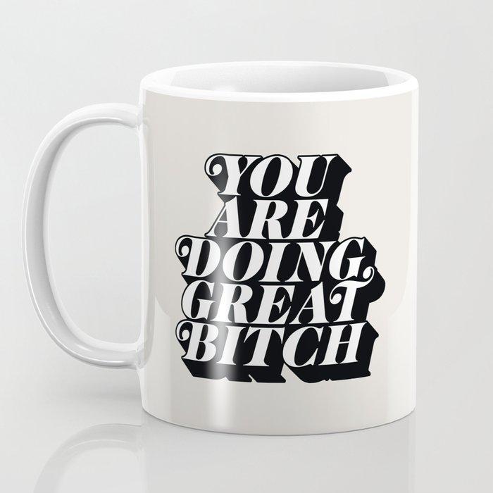 You Are Doing Great Bitch Coffee Mug