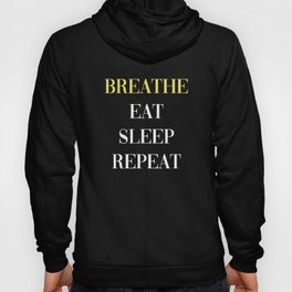 Breathe Eat Sleep Repeat Hoody