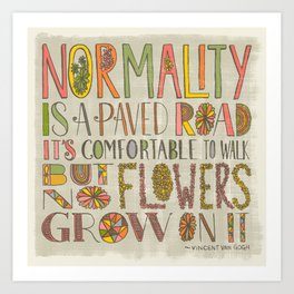 Normality is a Paved Road...(Grow Free Series) Art Print