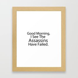 Good Morning, I See The Assassins Have Failed Framed Art Print