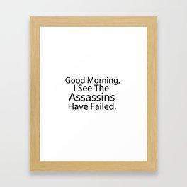 Good Morning, I See The Assassins Have Failed Framed Art Print