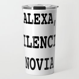 Alexa, Silencia Novia - Espanol (Silence Girlfriend, Spanish) Travel Mug