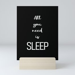 All you need is sleep Black Mini Art Print