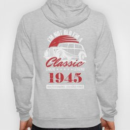 1945 I'm not Old I'm a Classic Living Legend Birthday Shirt for Men and Women Hoody