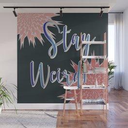Stay Weird Wall Mural