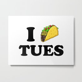 I taco tuesday Metal Print
