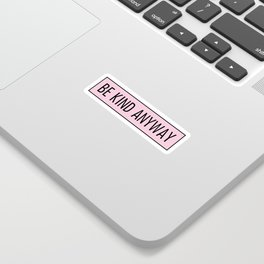 be kind anyway Sticker