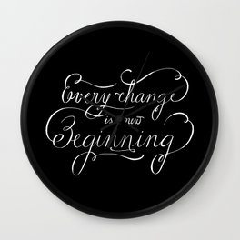 Every change is a New Beginning Wall Clock