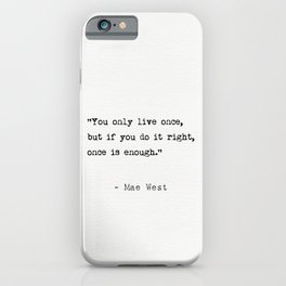 You only live once, but if you do it right, once is enough. iPhone Case