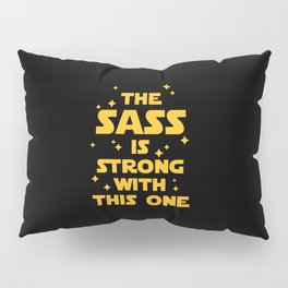 The Sass Is Strong Funny Quote Pillow Sham