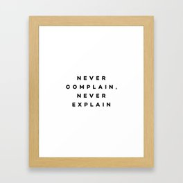 Never complain,never explain Framed Art Print