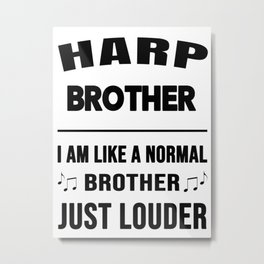 Harp Brother Like A Normal Brother Just Louder Metal Print