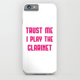 Trust Me I Play The Clarinet iPhone Case