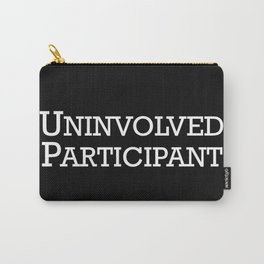 Uninvolved Participant Carry-All Pouch