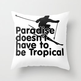 Paradise doesn't have to be Tropical Throw Pillow