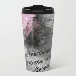 Be The Change You Wish To See In The World Metal Travel Mug