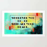 Wherever you go - go with all your heart.  Art Print