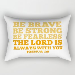 Be Brave Be Strong Be Fearless The Lord is Always With You Rectangular Pillow