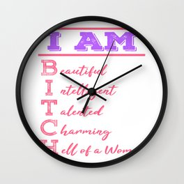 """I Am Beautiful Intelligent Talented Charming Hell Of A Woman"" tee design for bitches like you!  Wall Clock"