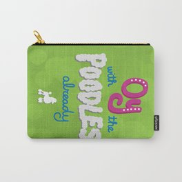 Oy with the poodles already! Carry-All Pouch