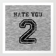 Hate You Too Art Print