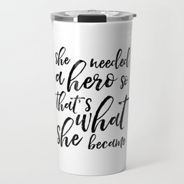 GIRLS ROOM DECOR, She Needed A Hero So That's What She Became,Girls Bedroom Decor,Women Gift,Nursery Travel Mug