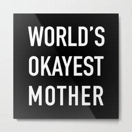 World's Okayest Mother Metal Print