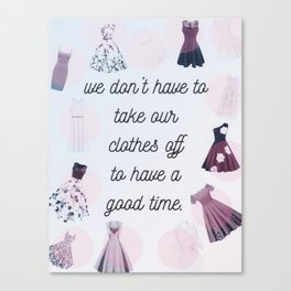 we don't have to take our clothes off Canvas Print