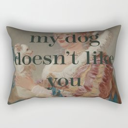 My Dog Doesn't Like You Rectangular Pillow