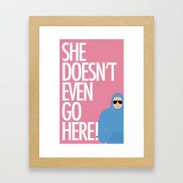 She Doesn't Even Go Here Framed Art Print