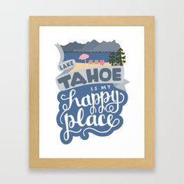 Lake Tahoe is my Happy Place Framed Art Print