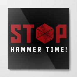 Stop. Hammer Time! Metal Print