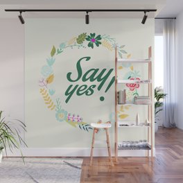 Say Yes, with flowers Wall Mural