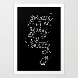 Pray The Gay Will Stay Art Print