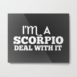 I'm a Scorpio Deal With It Metal Print