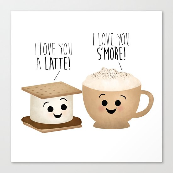 I Love You A Latte! I Love You S'more! Canvas Print